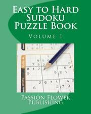 Easy to Hard Sudoku Puzzle Book : Volume 1 by Passion Flower Passion Flower...