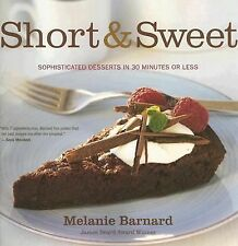 Short and Sweet : Sophisticated Desserts in 30 Minutes or Less by Melanie Barnar