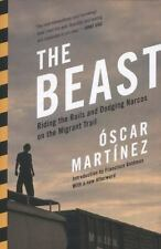 The Beast: Riding The Rails And Dodging Narcos On The Migrant Trail, Martinez, O