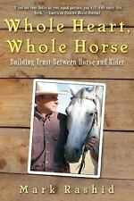 Whole Heart, Whole Horse : Building Trust Between Horse and Rider by Mark...