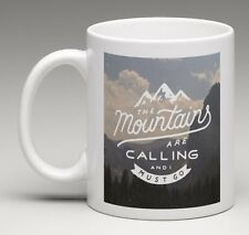 THE MOUNTAINS ARE CALLING AND I MUST GO Coffee Mug Tea Cup