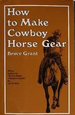 How to Make Cowboy Horse Gear by B. Grant.