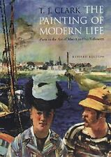 The Painting of Modern Life : Paris in the Art of Manet and His Followers by...