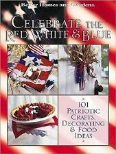 Celebrate the Red, White, and Blue 101 Patriotic Crafts, Decorating, Food Ideas