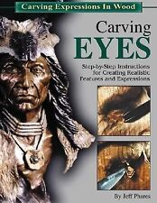 Carving Eyes: Step-By-Step Instructions for Creating Realistic Features and Expr