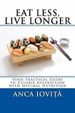 Eat Less, Live Longer : Your Practical Guide to Calorie Restriction with...