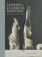 Lessons in Classical Painting : Essential Techniques from Inside the Atelier...