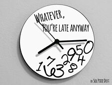 Whatever, you're late anyway / Round White - Wall Clock