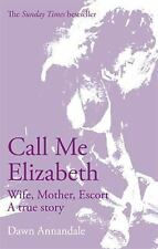 Call Me Elizabeth: Wife, Mother, Escort, Dawn Annandale, New condition, Book