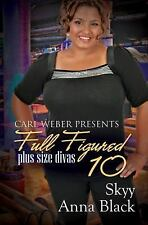Full Figured 10 : Carl Weber Presents by Skyy and Anna Black (2016, Paperback)