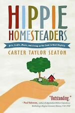 Hippie Homesteaders : Arts, Crafts, Music and Living on the Land in West...