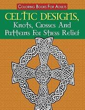 Coloring Book for Adults: Celtic Designs, Knots, Crosses and Patterns for...