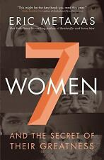 Seven Women : And the Secret of Their Greatness by Eric Metaxas (2015,...