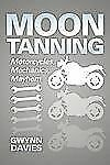 Moon Tanning : Motorcycles, Mechanics, Mayhem by Gwynn Davies (2012, Paperback)