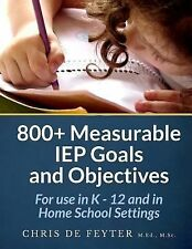800+ Measurable IEP Goals and Objectives : For Use in K - 12 and in Home...