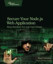 Secure Your Node. js Web Application : Keep Attackers Out and Users Happy by...