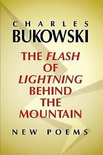 The Flash of Lightning Behind the Mountain : New Poems by Charles Bukowski...