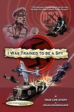 I Was Trained To Be A Spy: A True Life Story