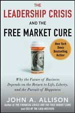 The Leadership Crisis and the Free Market Cure: Why the Future of Business Dep..
