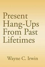 Present Hang-Ups from Past Lifetimes