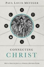 Connecting Christ: How to Discuss Jesus in a World of Diverse Paths, Metzger, Pa