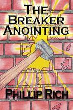 The Breaker Anointing by Phillip Rich (2012, Paperback)