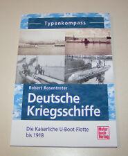 Deutsche Kriegsschiffe Die Kaiserliche U-Boot Flotte bis 1918 - Typenkompass!
