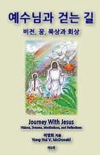 Journey with Jesus (Korean) : Visions, Dreams, Reflections and Meditations by...