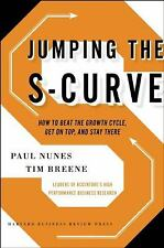 Jumping the S-Curve : How to Beat the Growth Cycle, Get on Top, and Stay There …