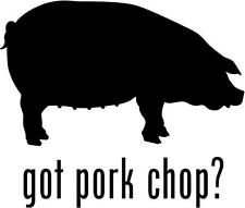 "Got Pork Chop Car Window Decor Vinyl Decal Sticker- 6"" Wide White"