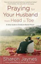 Praying for Your Husband from Head to Toe : A Daily Guide to Scripture-Based...