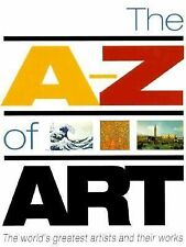 The A-Z of Art: The World's Greatest and Most Popular Artists and Their Works