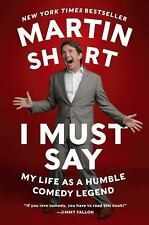 I Must Say : My Life As a Humble Comedy Legend by Martin Short (2015, Paperback)