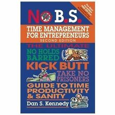 No B. S.: No B. S. Time Management for Entrepreneurs : The Ultimate No Holds...