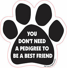 You Dont Need A Pedigree To Be ....  - Made In USA - Paw Magnetic Car Dog Decal