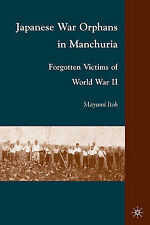 Japanese War Orphans in Manchuria: Forgotten Victims of World War II, Itoh, Mayu