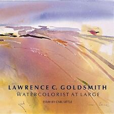 Lawrence C. Goldsmith : A Life in Watercolor by Carl Little and Mel Gussow...