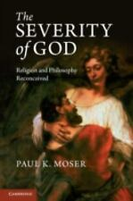 The Severity of God : Religion and Philosophy Reconceived by Paul K. Moser...