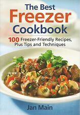The Best Freezer Cookbook : 100 Freezer Friendly Recipes, Plus Tips and Techn...