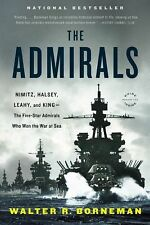 The Admirals: Nimitz, Halsey, Leahy, and King--The Five-Star Admirals Who Won t