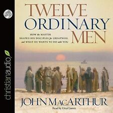 Twelve Ordinary Men : How the Master Shaped His Disciples for Greatness and...