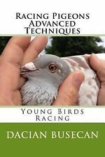 Racing Pigeons Advanced Techniques : Young Birds Racing by Dacian Busecan...