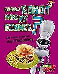 Could a Robot Make My Dinner?: And other questions about Technology (Questions Y