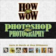 How to Wow: Photoshop for Photography, Willmore, Ben, Davis, Jack, Good Book