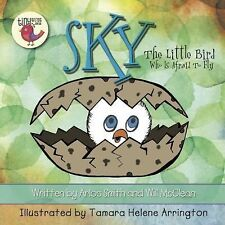 Sky : The Little Bird Who Is Afraid to Fly by Arlos Smith and Will McClean...