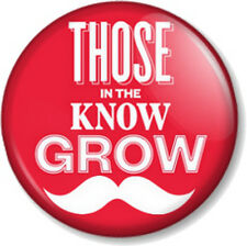 "THOSE IN THE KNOW GROW 1"" Pin Button Badge Mustache Moustache Geek Movember Tash"