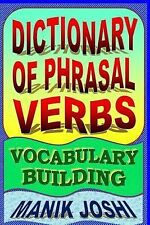 Dictionary of Phrasal Verbs: Vocabulary Building by Manik Joshi (2014,...