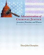 Administration of Criminal Justice: Structure, Function & Process by Champion