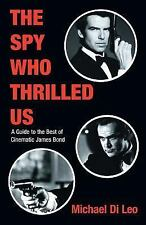 THE SPY WHO THRILLED US: A Guide to the Best of Cinematic James Bond (Limelight)