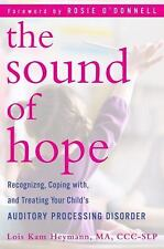 The Sound of Hope: Recognizing, Coping with, and Treating Your Child's Auditory